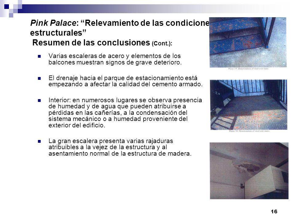 16 Pink Palace: Relevamiento de las condiciones estructurales Resumen de las conclusiones (Cont.): Varias escaleras de acero y elementos de los balcones muestran signos de grave deterioro.