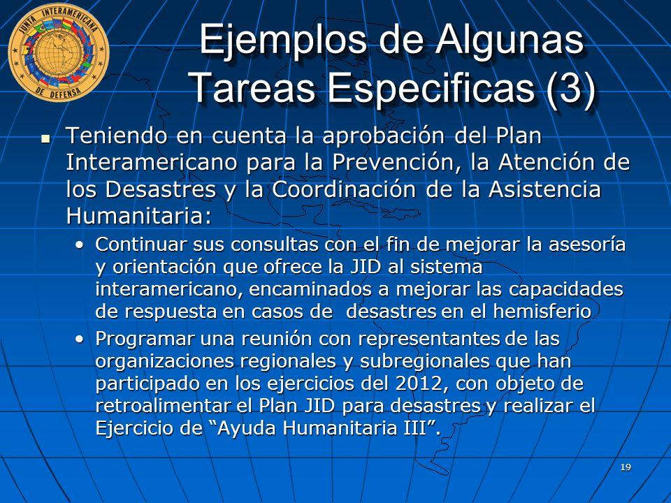 Ejemplos de Algunas Tareas Especificas (3) Teniendo en cuenta la aprobación del Plan Interamericano para la Prevención, la Atención de los Desastres y
