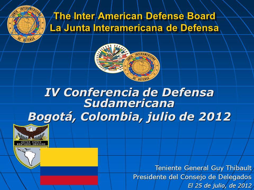 The Inter American Defense Board La Junta Interamericana de Defensa Teniente General Guy Thibault Presidente del Consejo de Delegados El 25 de julio,