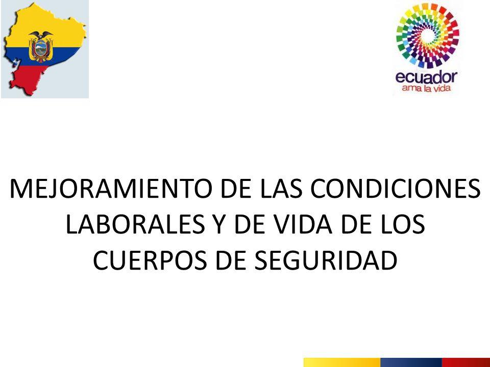MEJORAMIENTO DE LAS CONDICIONES LABORALES Y DE VIDA DE LOS CUERPOS DE SEGURIDAD
