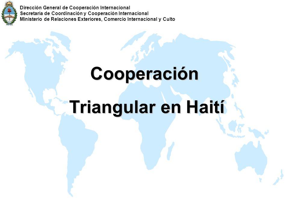 Cooperación Triangular en Haití Triangular en Haití Dirección General de Cooperación Internacional Secretaría de Coordinación y Cooperación Internacio