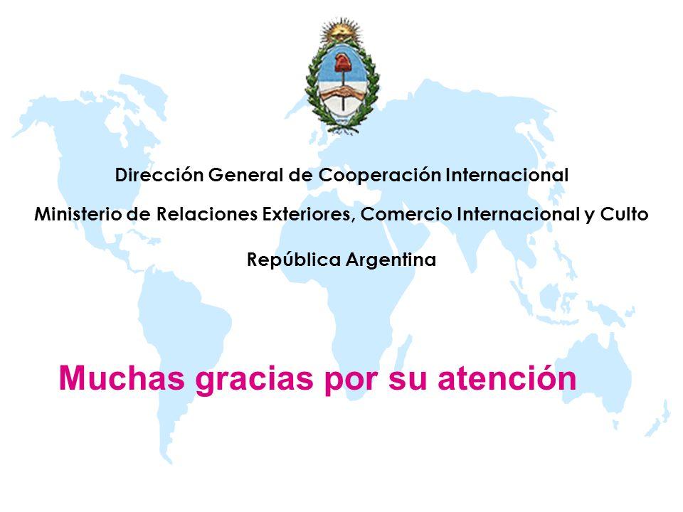 Dirección General de Cooperación Internacional Ministerio de Relaciones Exteriores, Comercio Internacional y Culto República Argentina Muchas gracias