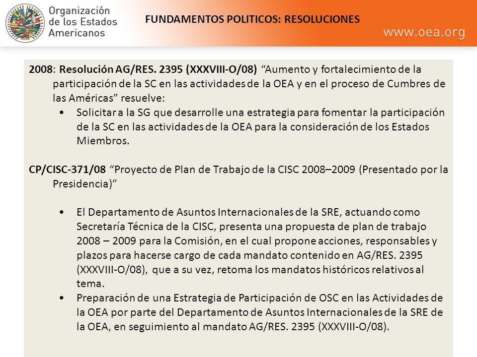 2008: Resolución AG/RES. 2395 (XXXVIII-O/08) Aumento y fortalecimiento de la participación de la SC en las actividades de la OEA y en el proceso de Cu