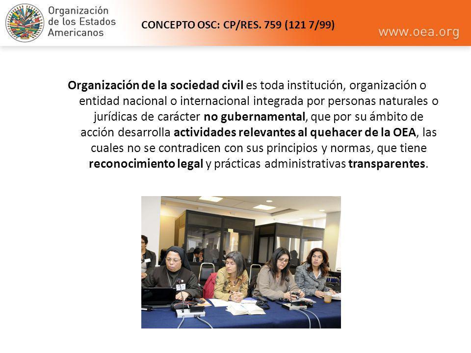 CONCEPTO OSC: CP/RES. 759 (121 7/99) Organización de la sociedad civil es toda institución, organización o entidad nacional o internacional integrada