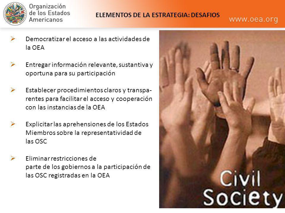ELEMENTOS DE LA ESTRATEGIA: DESAFIOS Democratizar el acceso a las actividades de la OEA Entregar información relevante, sustantiva y oportuna para su