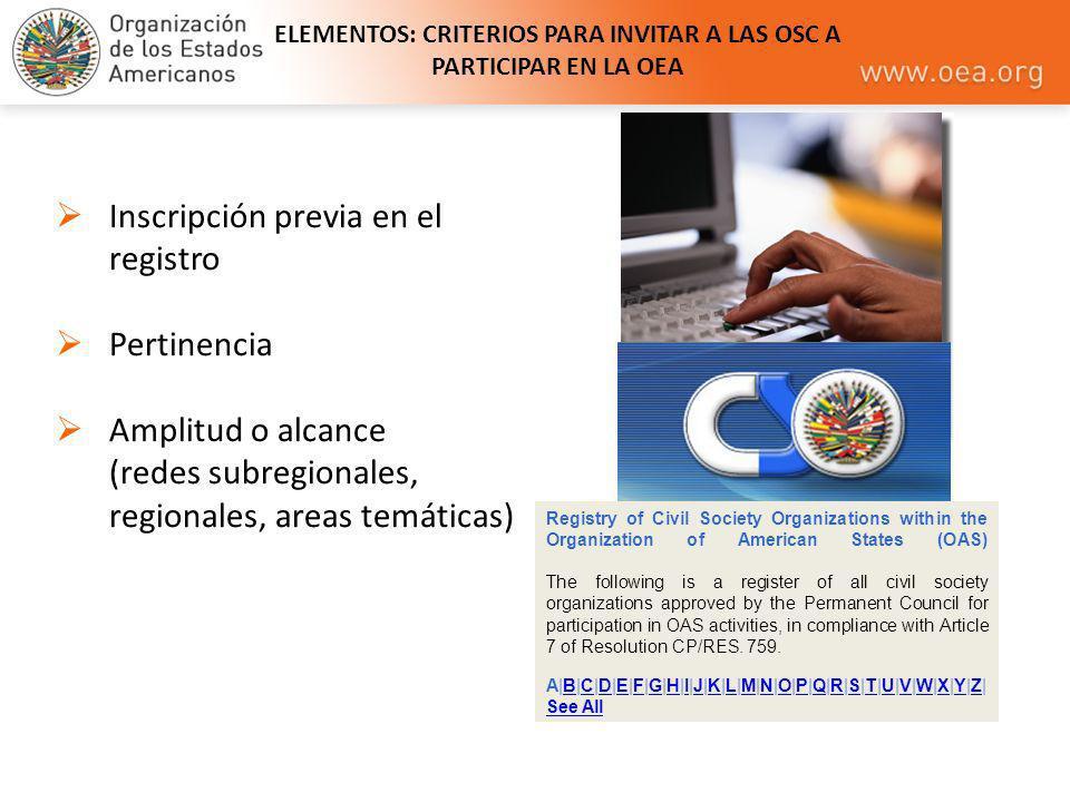 ELEMENTOS: CRITERIOS PARA INVITAR A LAS OSC A PARTICIPAR EN LA OEA Inscripción previa en el registro Pertinencia Amplitud o alcance (redes subregional