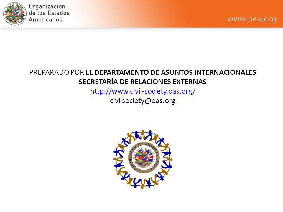 PREPARADO POR EL DEPARTAMENTO DE ASUNTOS INTERNACIONALES SECRETARÍA DE RELACIONES EXTERNAS http://www.civil-society.oas.org/ civilsociety@oas.org http