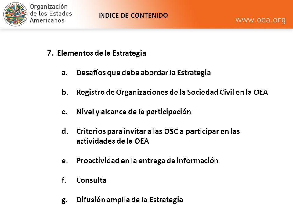 7. Elementos de la Estrategia a.Desafíos que debe abordar la Estrategia b.Registro de Organizaciones de la Sociedad Civil en la OEA c.Nivel y alcance