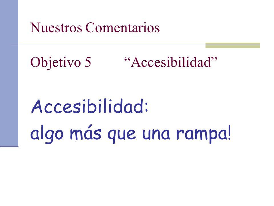 Nuestros Comentarios Objetivo 5 Accesibilidad Accesibilidad: algo más que una rampa!