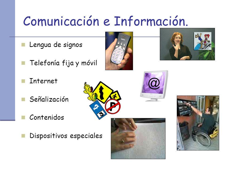 Comunicación e Información. Lengua de signos Telefonía fija y móvil Internet Señalización Contenidos Dispositivos especiales @