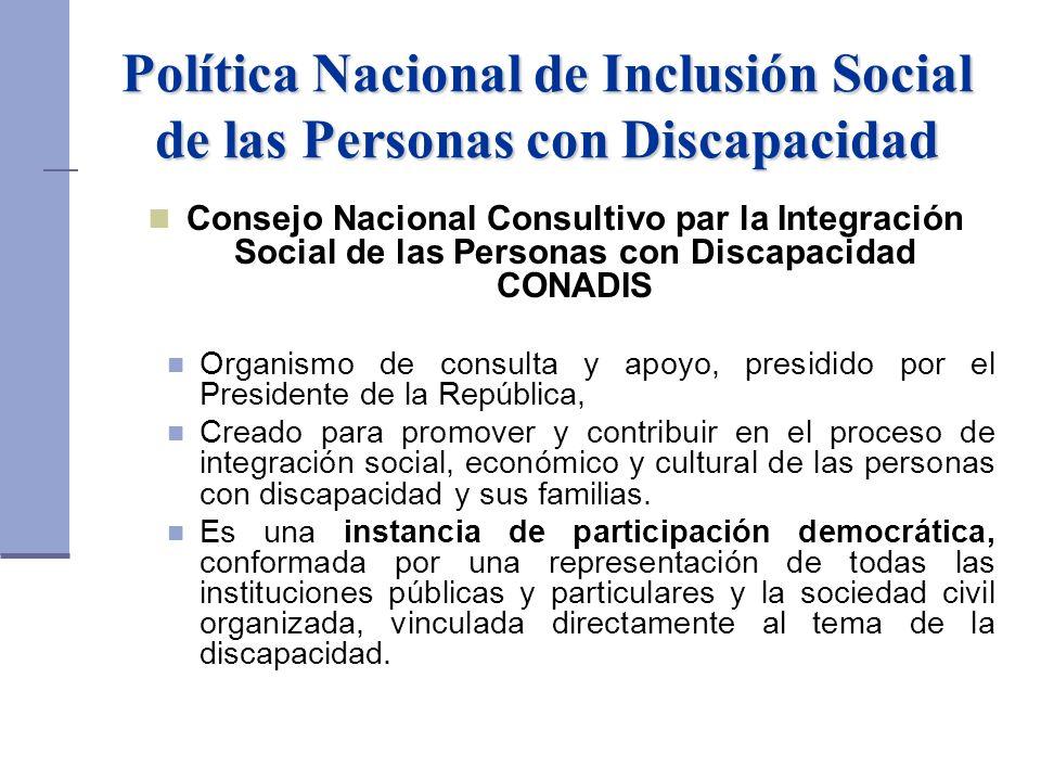 Política Nacional de Inclusión Social de las Personas con Discapacidad Consejo Nacional Consultivo par la Integración Social de las Personas con Disca