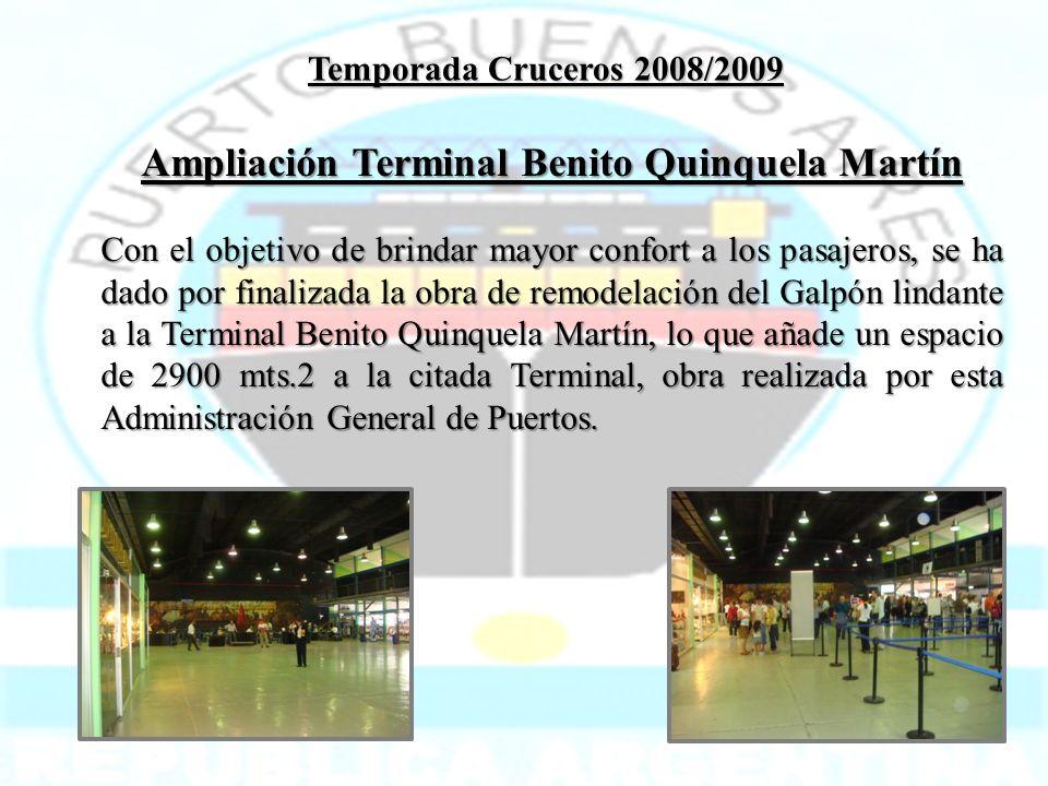 Temporada Cruceros 2008/2009 Ampliación Terminal Benito Quinquela Martín Con el objetivo de brindar mayor confort a los pasajeros, se ha dado por fina