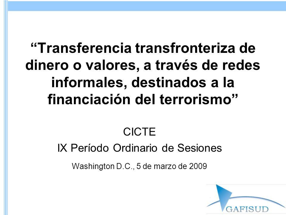 Transferencia transfronteriza de dinero o valores, a través de redes informales, destinados a la financiación del terrorismo CICTE IX Período Ordinario de Sesiones Washington D.C., 5 de marzo de 2009