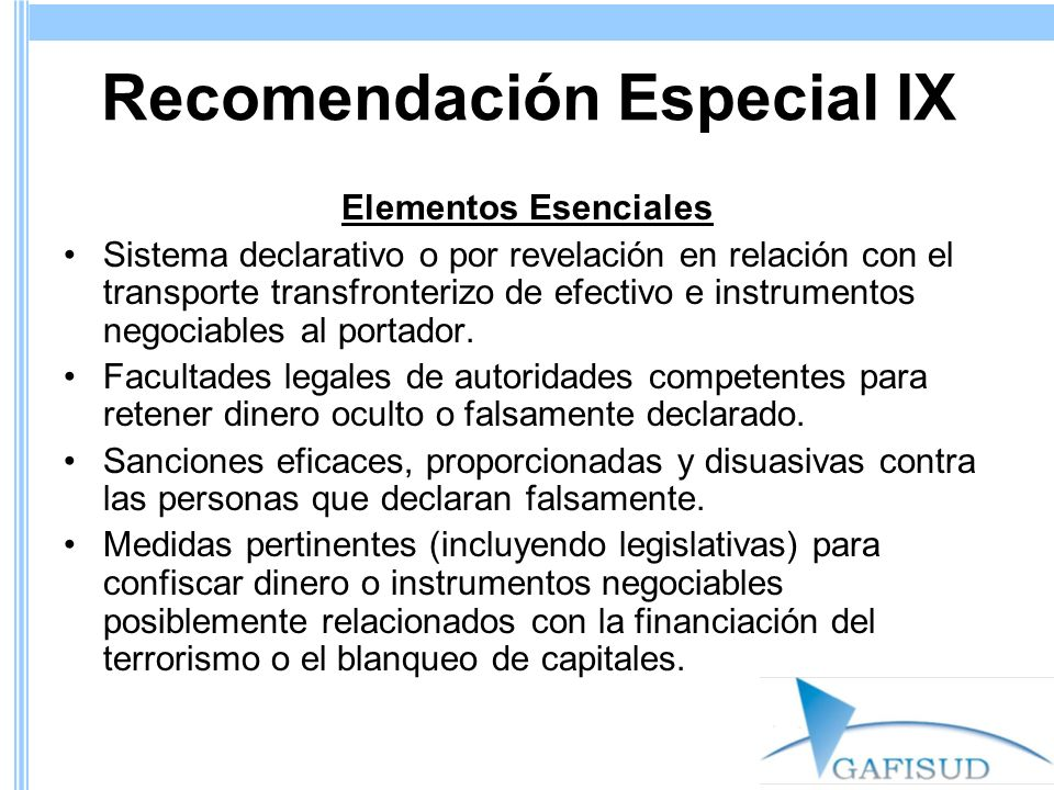 Recomendación Especial IX Elementos Esenciales Sistema declarativo o por revelación en relación con el transporte transfronterizo de efectivo e instrumentos negociables al portador.