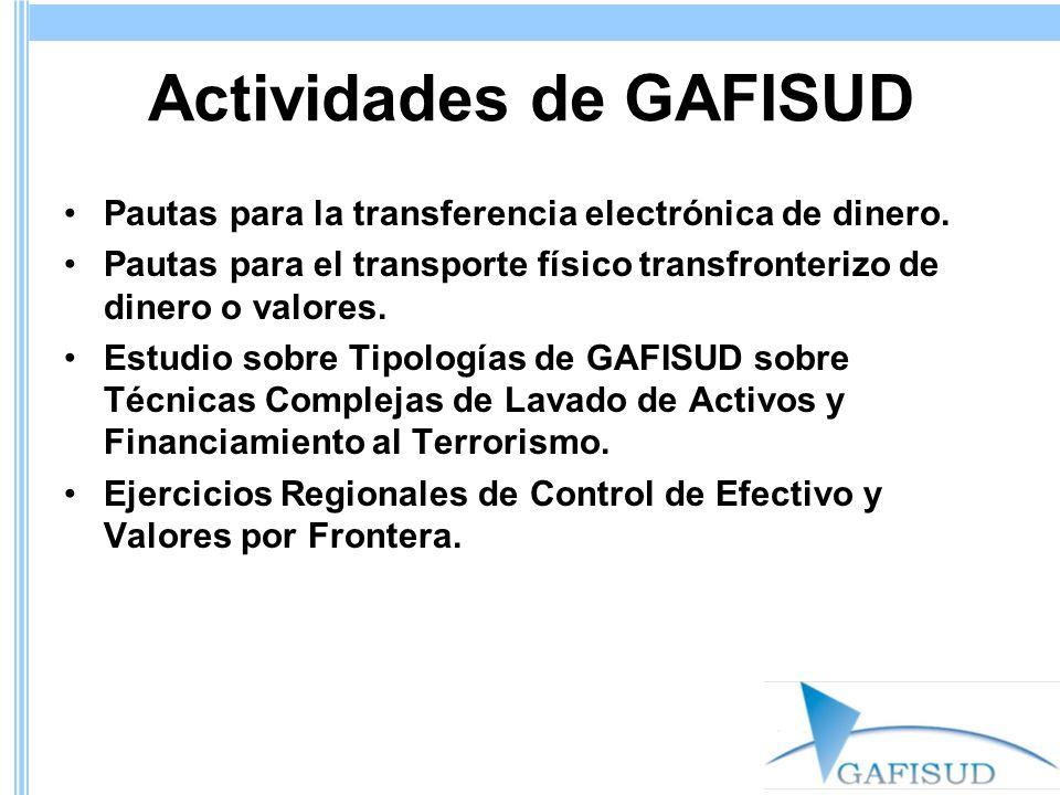 Actividades de GAFISUD Pautas para la transferencia electrónica de dinero. Pautas para el transporte físico transfronterizo de dinero o valores. Estud