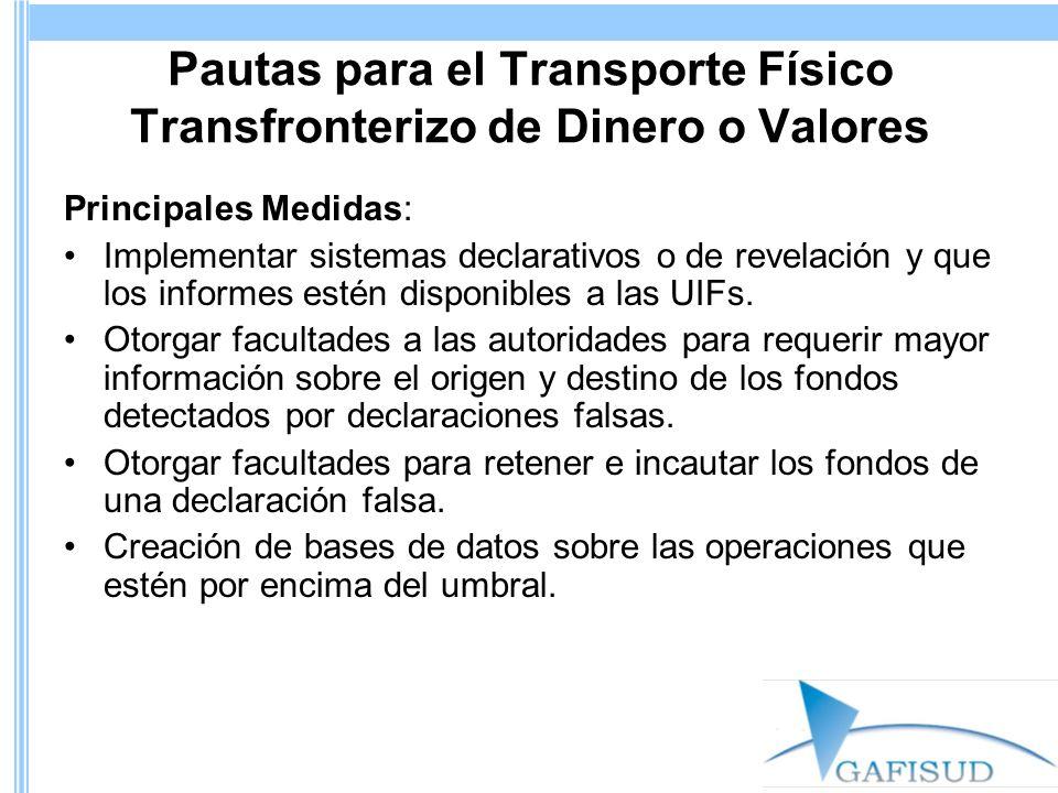 Pautas para el Transporte Físico Transfronterizo de Dinero o Valores Principales Medidas: Implementar sistemas declarativos o de revelación y que los informes estén disponibles a las UIFs.