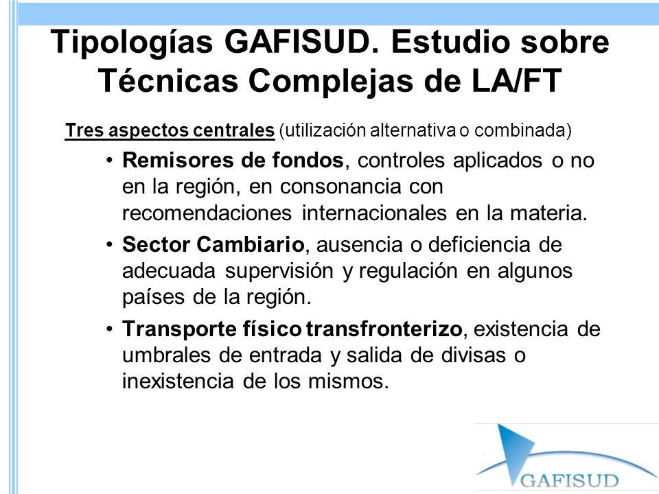 Tipologías GAFISUD. Estudio sobre Técnicas Complejas de LA/FT Tres aspectos centrales (utilización alternativa o combinada) Remisores de fondos, contr