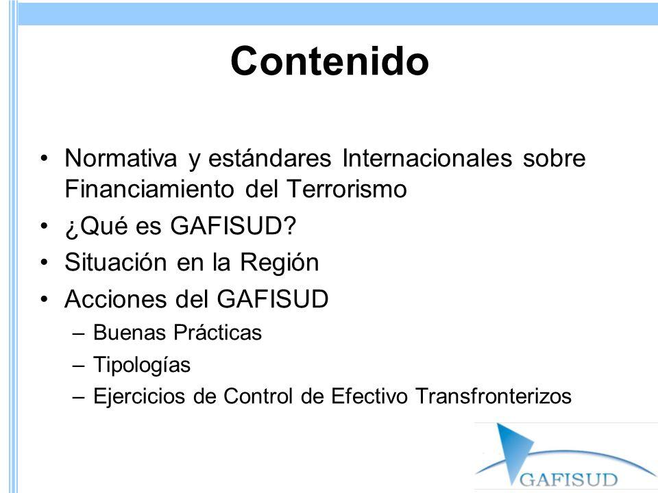 Contenido Normativa y estándares Internacionales sobre Financiamiento del Terrorismo ¿Qué es GAFISUD? Situación en la Región Acciones del GAFISUD –Bue