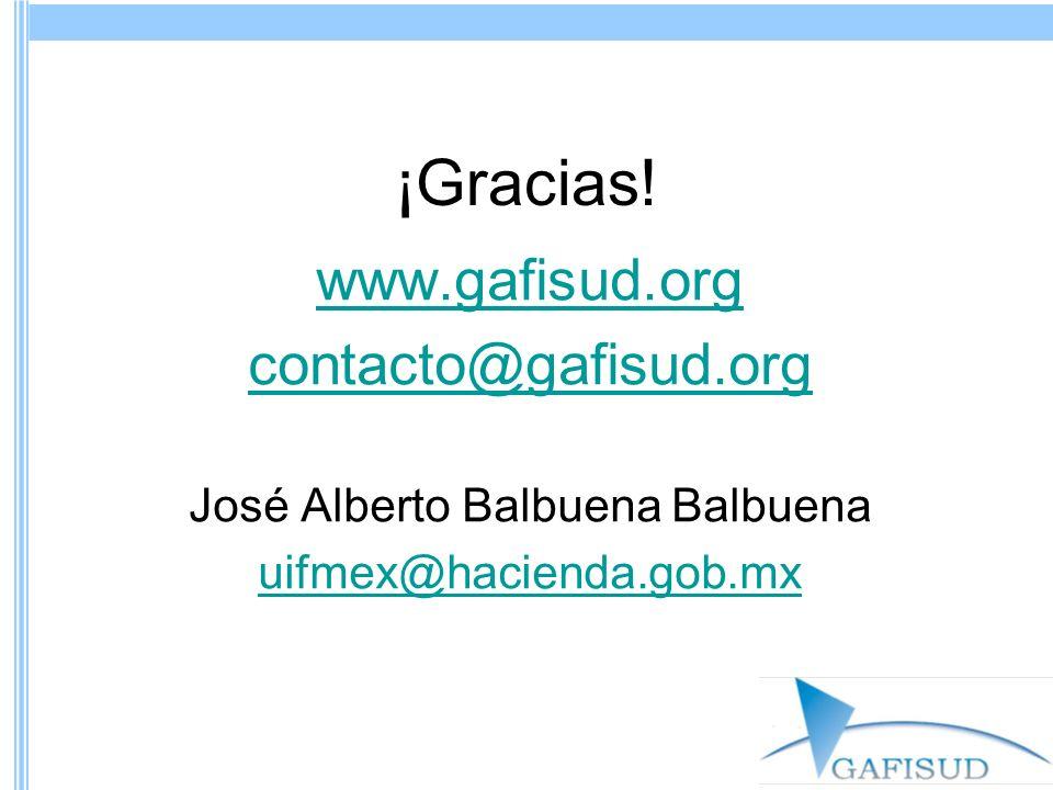 ¡Gracias! www.gafisud.org contacto@gafisud.org José Alberto Balbuena Balbuena uifmex@hacienda.gob.mx