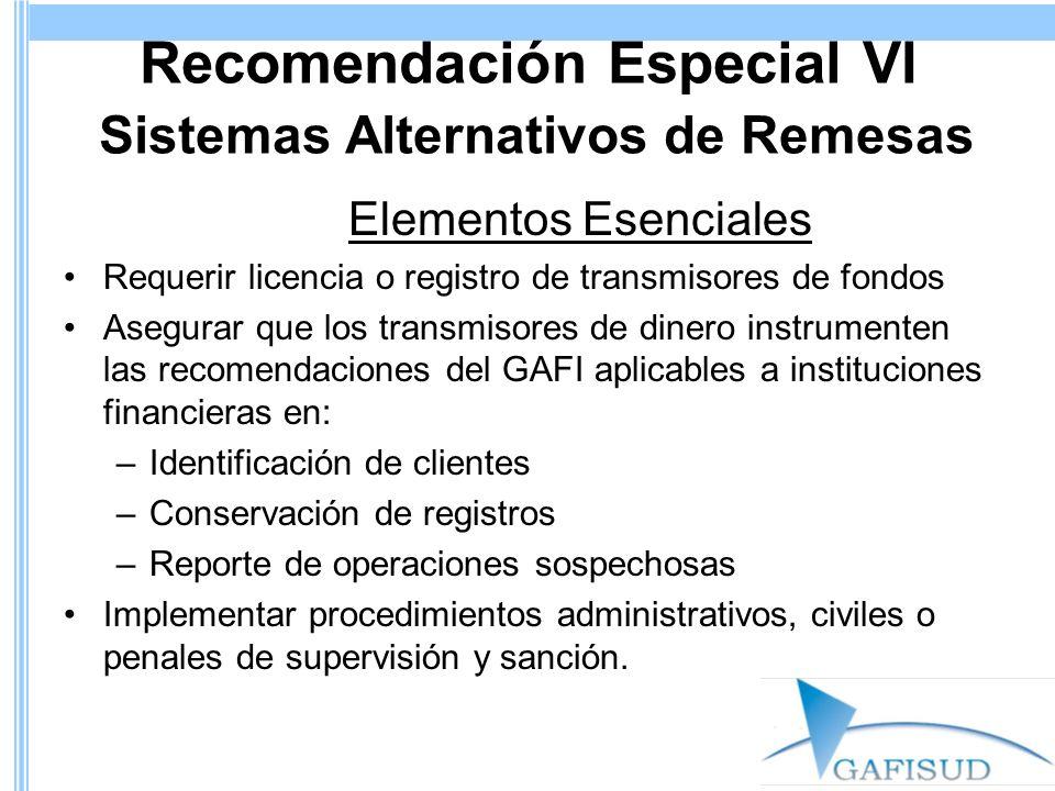 Recomendación Especial VI Sistemas Alternativos de Remesas Elementos Esenciales Requerir licencia o registro de transmisores de fondos Asegurar que lo