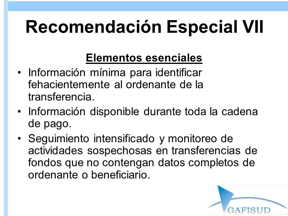 Recomendación Especial VII Elementos esenciales Información mínima para identificar fehacientemente al ordenante de la transferencia. Información disp
