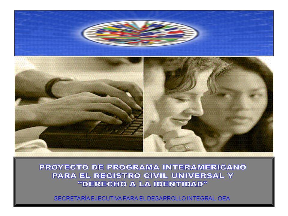 - El Programa Interamericano para el Registro Civil Universal y Derecho a la Identidad deberá consolidar los esfuerzos de los Estados Miembros, la OEA, los organismos internacionales y la sociedad civil para que en el año 2015 se pueda: Asegurar la universalidad, accesibilidad y, de ser posible gratuidad del registro del nacimiento, a través del cual se asegura el derecho a la identidad civil, con énfasis en las personas en situación de pobreza y vulnerabilidad.