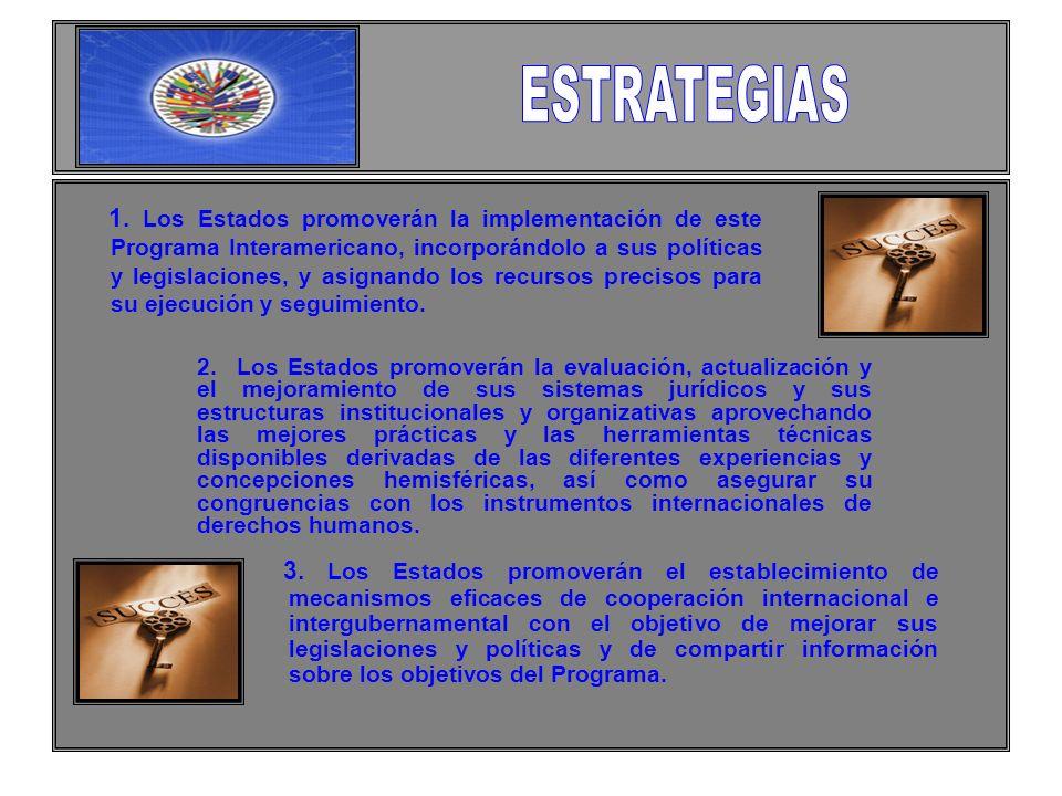 1. Los Estados promoverán la implementación de este Programa Interamericano, incorporándolo a sus políticas y legislaciones, y asignando los recursos