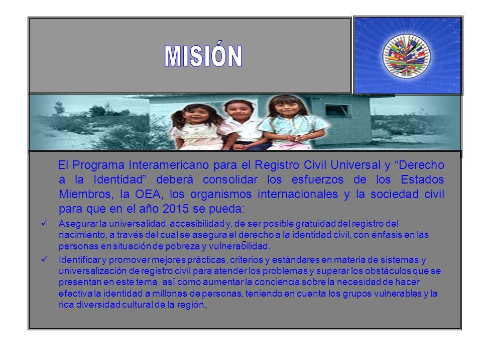De conformidad con los diversos lineamientos de actuación contenidos en el punto 4 de la Resolución AG/RES 2286 (XXXVII-O/07) Programa Interamericano para el Registro Civil Universal y Derecho a la Identidad, el Programa asume los siguientes objetivos: