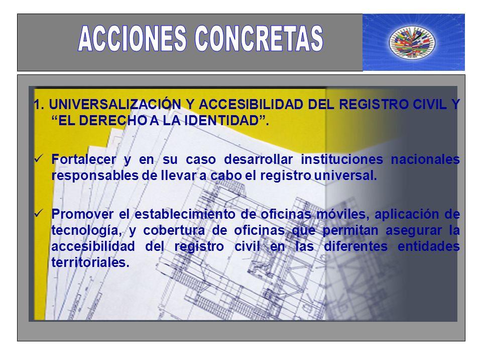1. UNIVERSALIZACIÓN Y ACCESIBILIDAD DEL REGISTRO CIVIL Y EL DERECHO A LA IDENTIDAD.