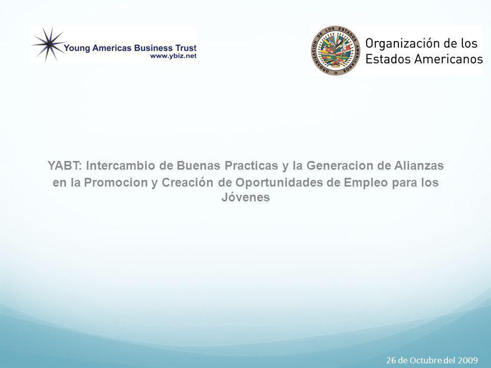 YABT: lntercambio de Buenas Practicas y la Generacion de Alianzas en la Promocion y Creación de Oportunidades de Empleo para los Jóvenes 26 de Octubre del 2009