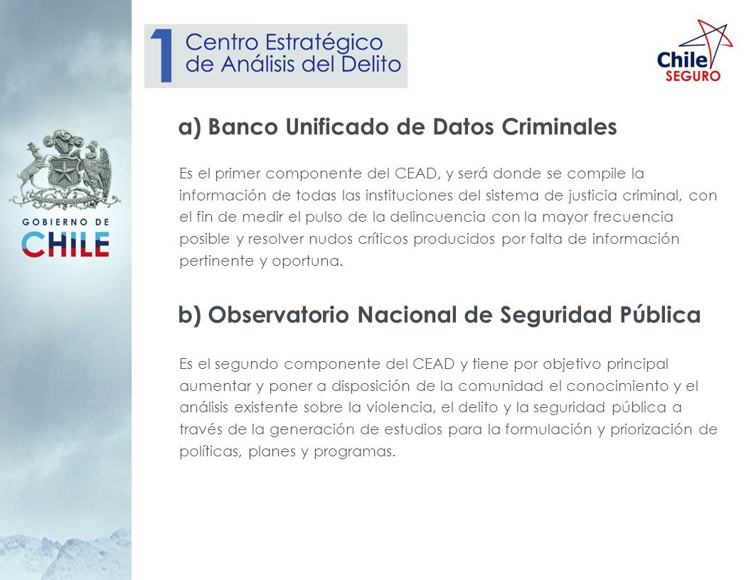 a) Banco Unificado de Datos Criminales Es el primer componente del CEAD, y será donde se compile la información de todas las instituciones del sistema