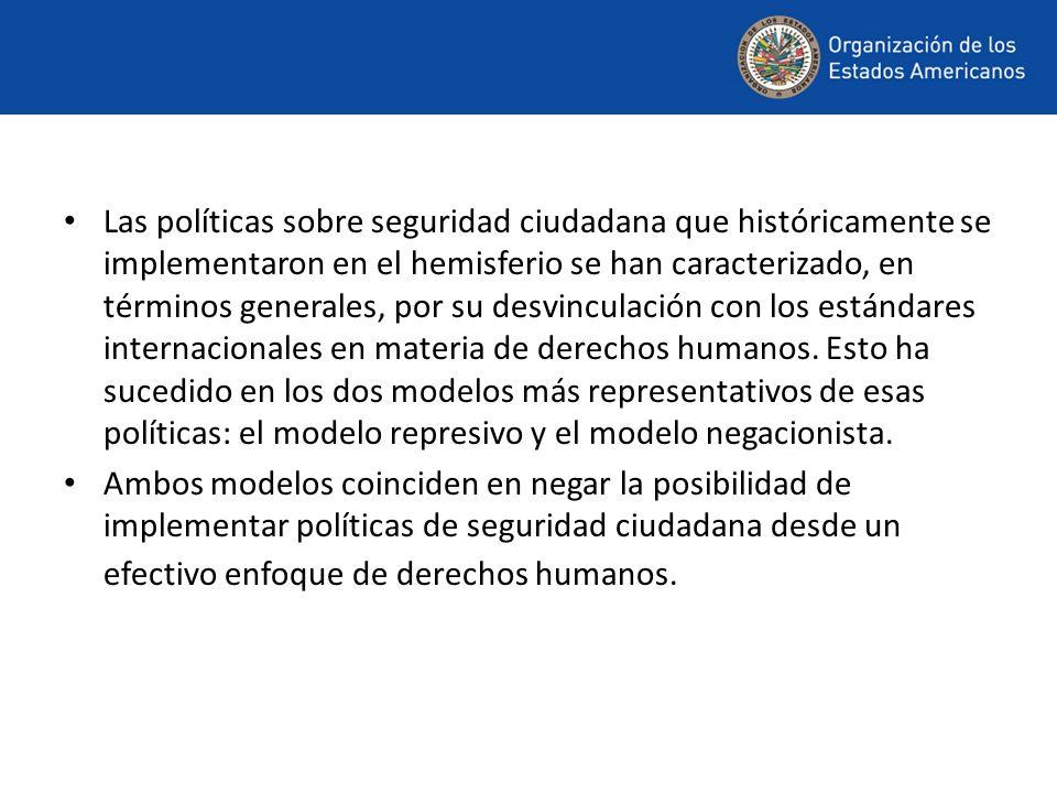 Las políticas sobre seguridad ciudadana que históricamente se implementaron en el hemisferio se han caracterizado, en términos generales, por su desvi
