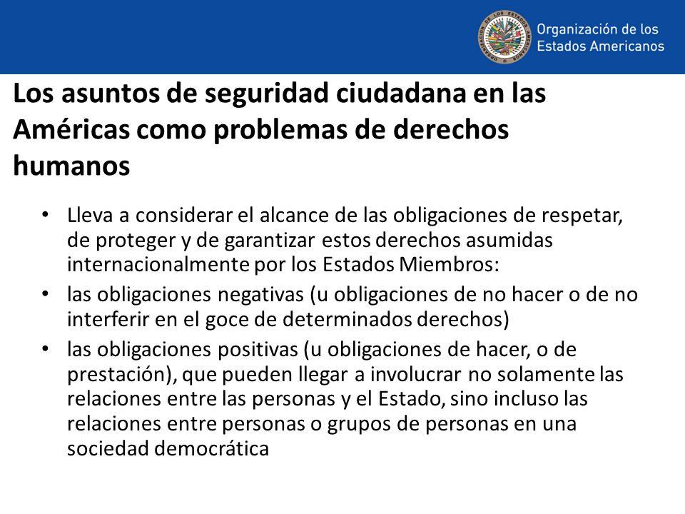 Los asuntos de seguridad ciudadana en las Américas como problemas de derechos humanos Lleva a considerar el alcance de las obligaciones de respetar, d
