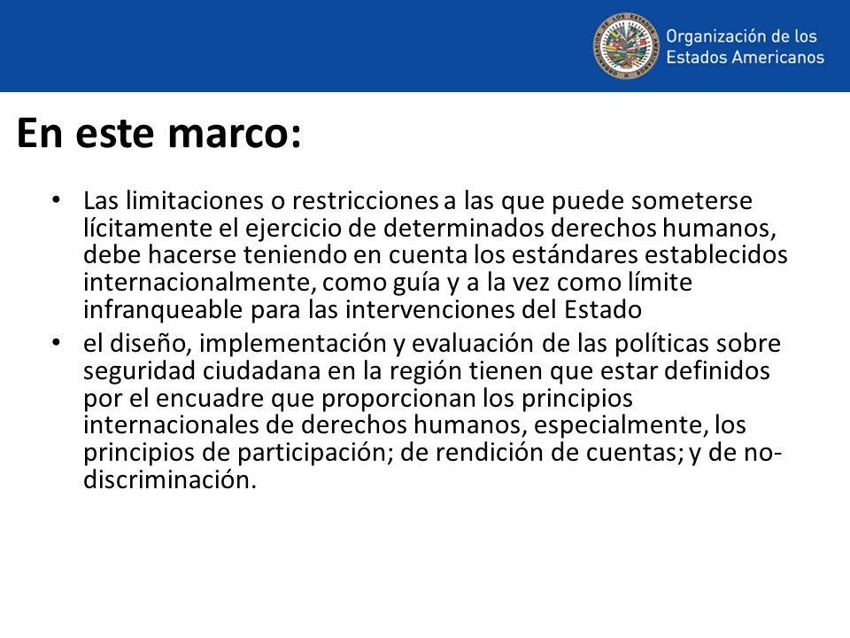 En este marco: Las limitaciones o restricciones a las que puede someterse lícitamente el ejercicio de determinados derechos humanos, debe hacerse teni