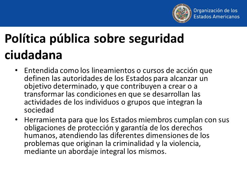 Política pública sobre seguridad ciudadana Entendida como los lineamientos o cursos de acción que definen las autoridades de los Estados para alcanzar