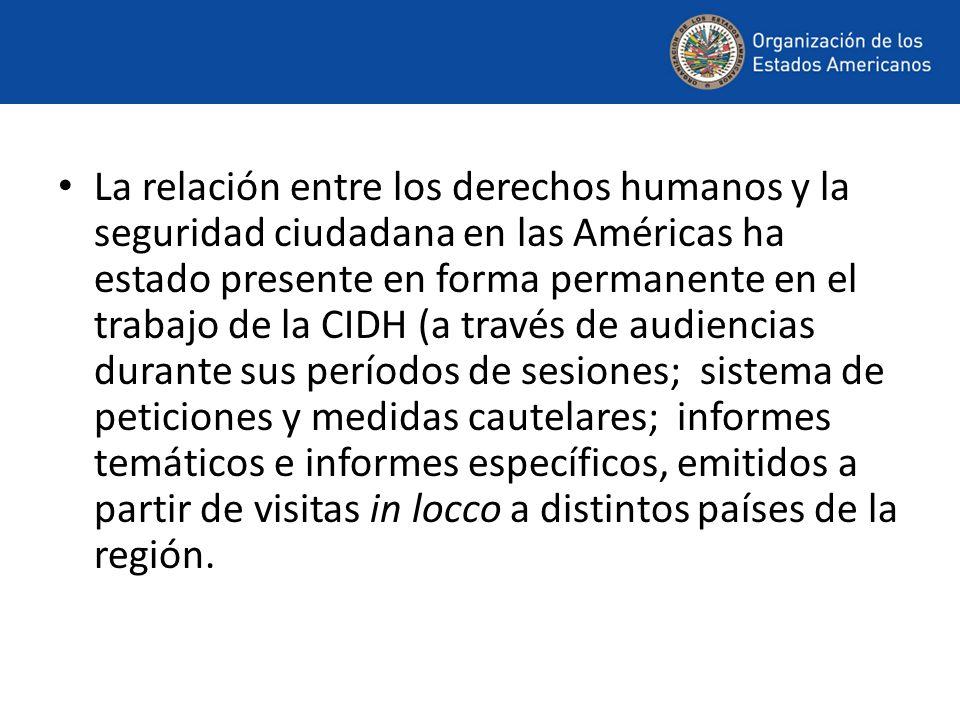 La relación entre los derechos humanos y la seguridad ciudadana en las Américas ha estado presente en forma permanente en el trabajo de la CIDH (a tra