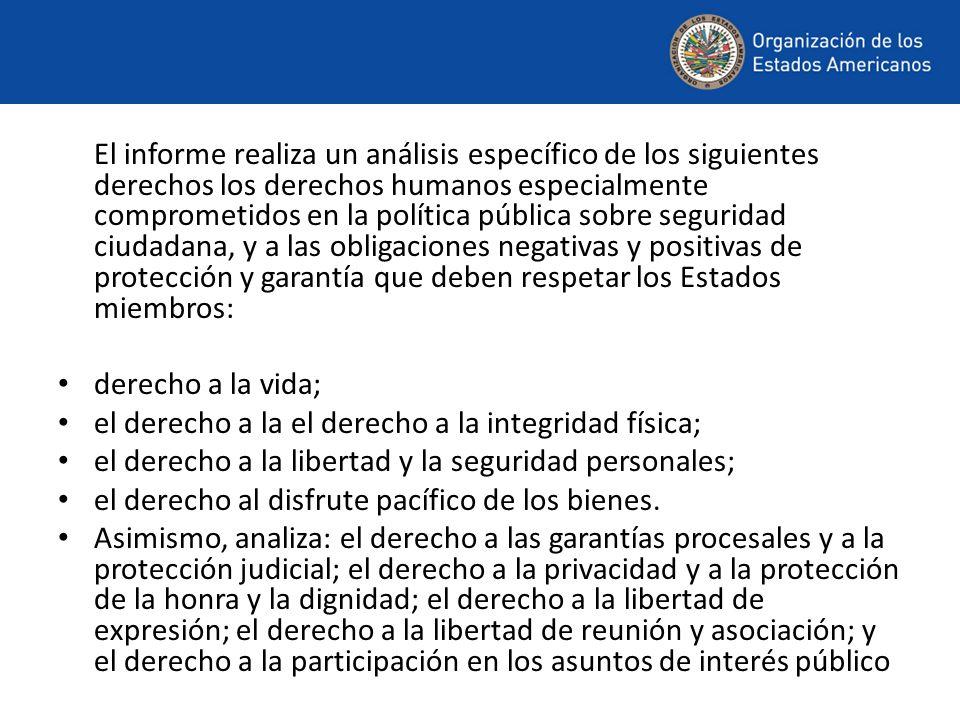 El informe realiza un análisis específico de los siguientes derechos los derechos humanos especialmente comprometidos en la política pública sobre seg