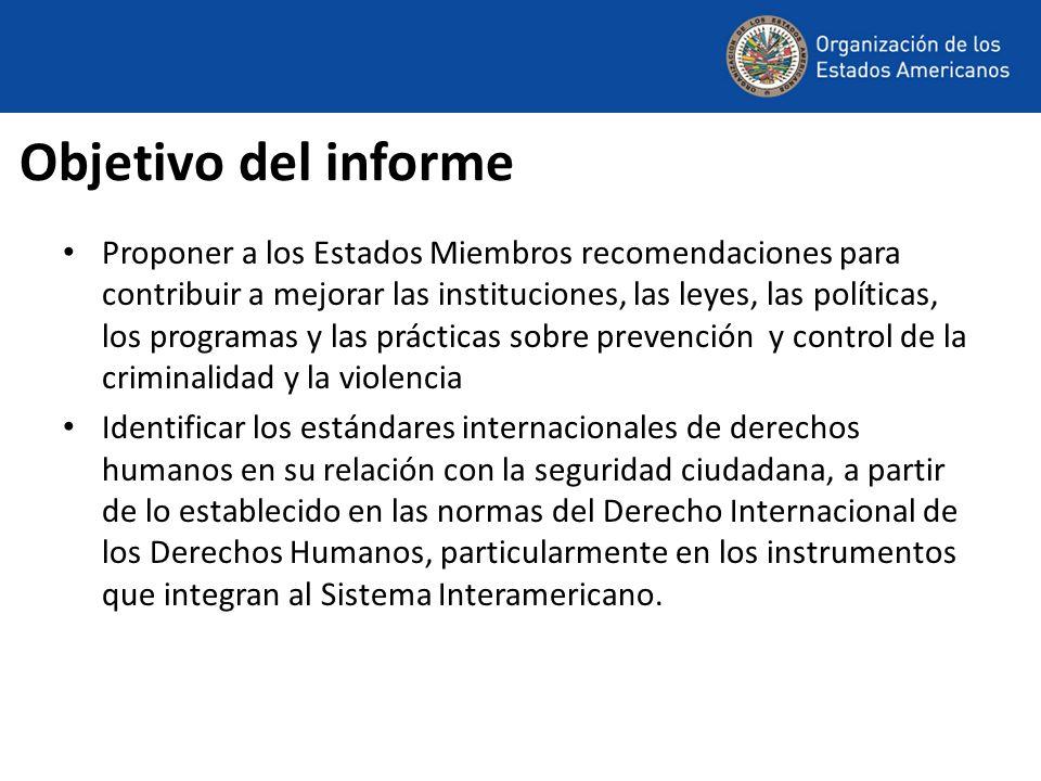Objetivo del informe Proponer a los Estados Miembros recomendaciones para contribuir a mejorar las instituciones, las leyes, las políticas, los progra