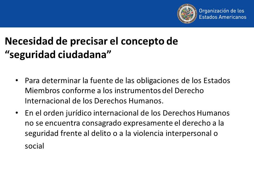 Necesidad de precisar el concepto de seguridad ciudadana Para determinar la fuente de las obligaciones de los Estados Miembros conforme a los instrume