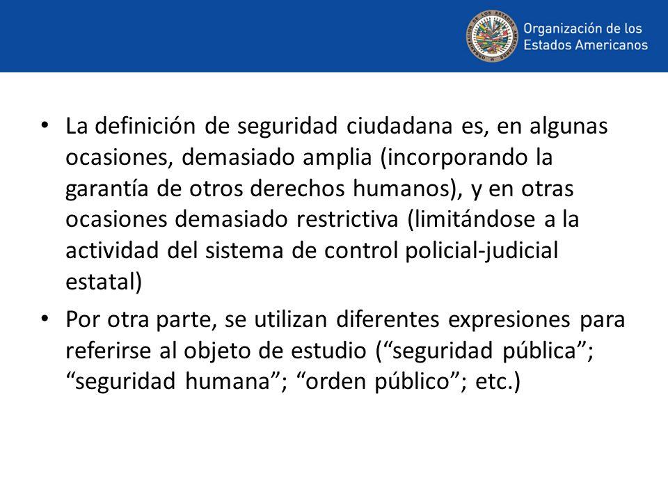 La definición de seguridad ciudadana es, en algunas ocasiones, demasiado amplia (incorporando la garantía de otros derechos humanos), y en otras ocasi