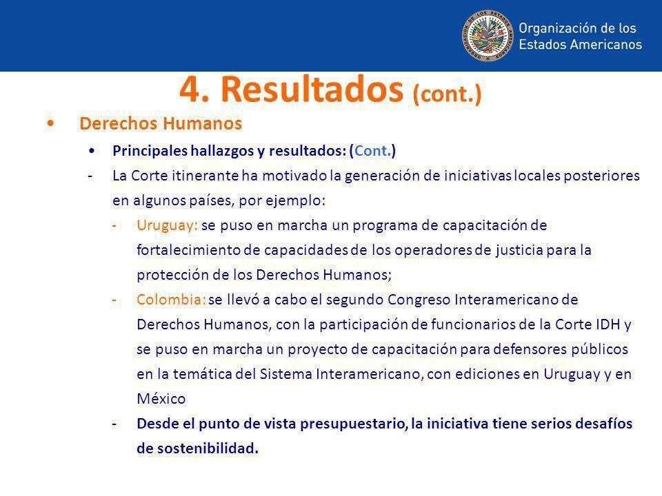 Derechos Humanos Principales hallazgos y resultados: (Cont.) -La Corte itinerante ha motivado la generación de iniciativas locales posteriores en algu
