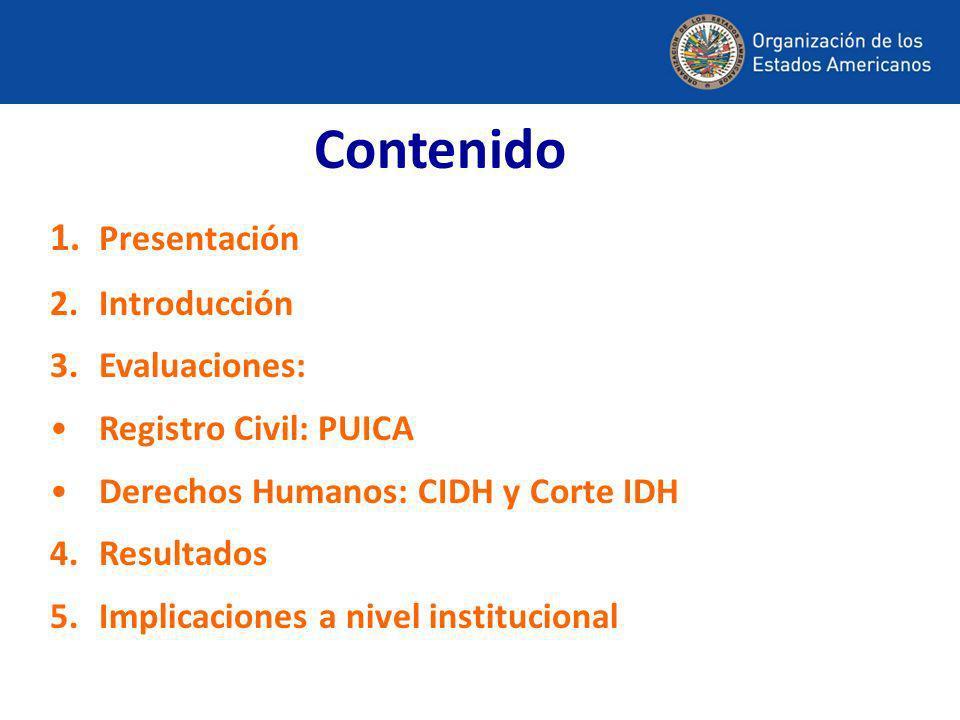 Contenido 1. Presentación 2.Introducción 3.Evaluaciones: Registro Civil: PUICA Derechos Humanos: CIDH y Corte IDH 4.Resultados 5.Implicaciones a nivel
