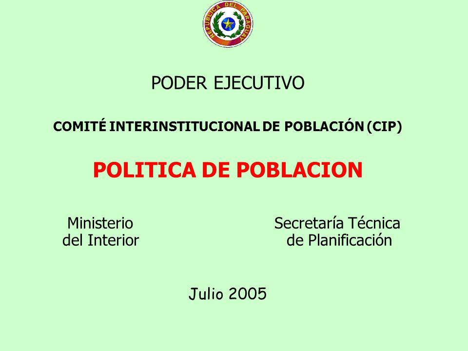 PODER EJECUTIVO COMITÉ INTERINSTITUCIONAL DE POBLACIÓN (CIP) POLITICA DE POBLACION Ministerio Secretaría Técnica del Interior de Planificación Julio 2005