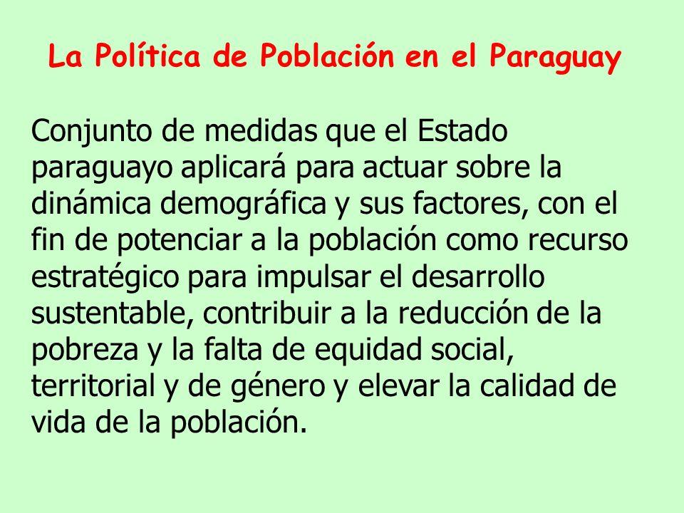 La Política de Población en el Paraguay Esta realidad, que ocurre diariamente y cuyos efectos acumulativos se perciben en períodos largos, es la que se propone administrar la Política de Población, entendida como: