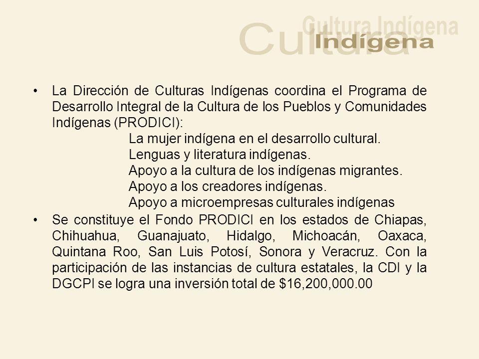 La Dirección de Culturas Indígenas coordina el Programa de Desarrollo Integral de la Cultura de los Pueblos y Comunidades Indígenas (PRODICI): La muje