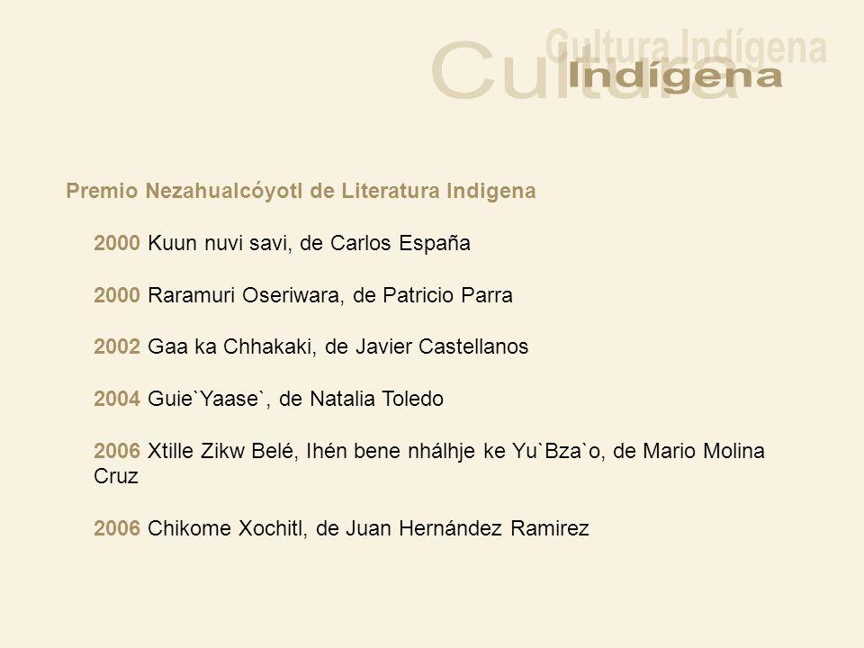 Premio Nezahualcóyotl de Literatura Indigena 2000 Kuun nuvi savi, de Carlos España 2000 Raramuri Oseriwara, de Patricio Parra 2002 Gaa ka Chhakaki, de