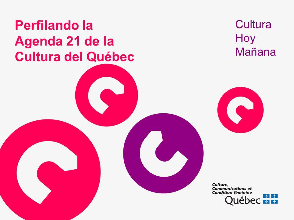 Perfilando la Agenda 21 de la Cultura del Québec Cultura Hoy Mañana