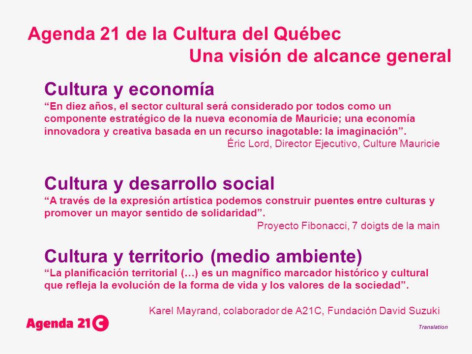 Translation Cultura y economía En diez años, el sector cultural será considerado por todos como un componente estratégico de la nueva economía de Mauricie; una economía innovadora y creativa basada en un recurso inagotable: la imaginación.