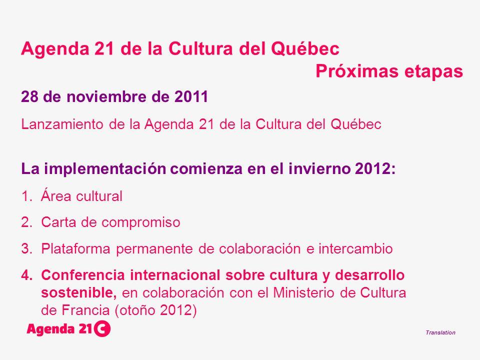 Translation 28 de noviembre de 2011 Lanzamiento de la Agenda 21 de la Cultura del Québec La implementación comienza en el invierno 2012: 1.Área cultur