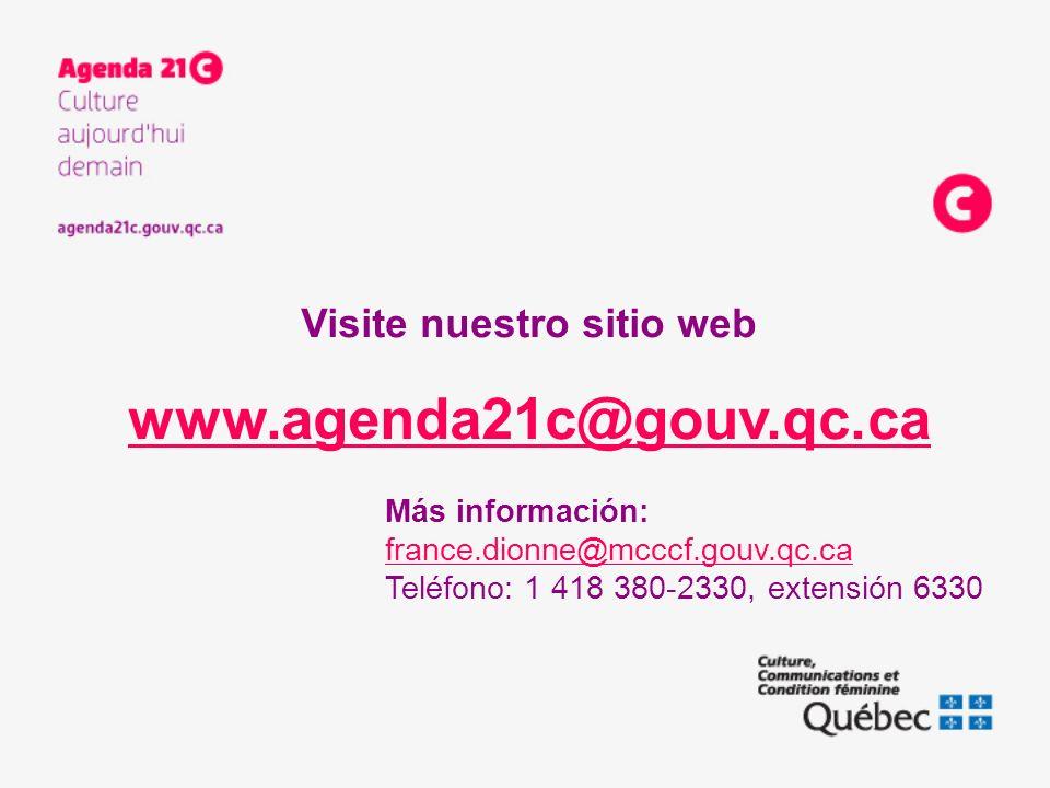 Más información: france.dionne@mcccf.gouv.qc.ca Teléfono: 1 418 380-2330, extensión 6330 Visite nuestro sitio web www.agenda21c@gouv.qc.ca